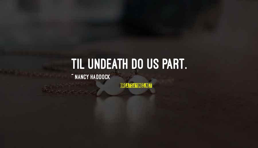 Haddock Sayings By Nancy Haddock: Til undeath do us part.
