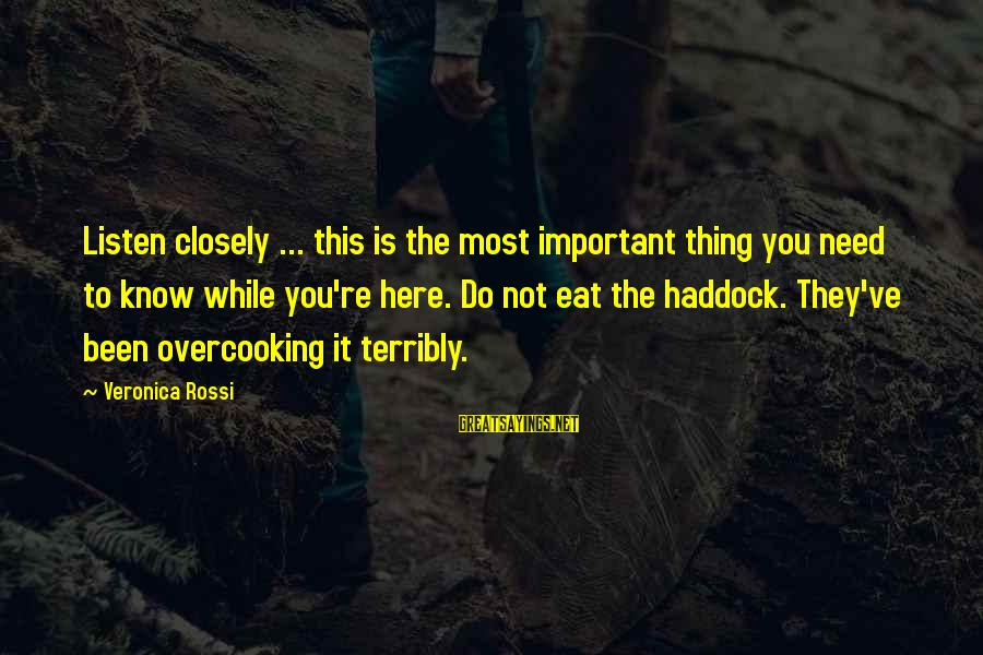 Haddock Sayings By Veronica Rossi: Listen closely ... this is the most important thing you need to know while you're