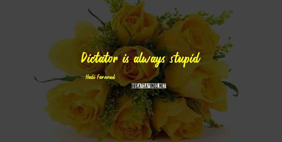 Hadi Farnoud Sayings: Dictator is always stupid