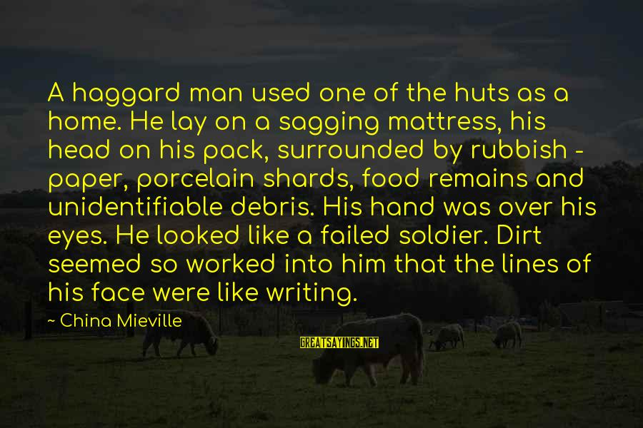 Haggard's Sayings By China Mieville: A haggard man used one of the huts as a home. He lay on a