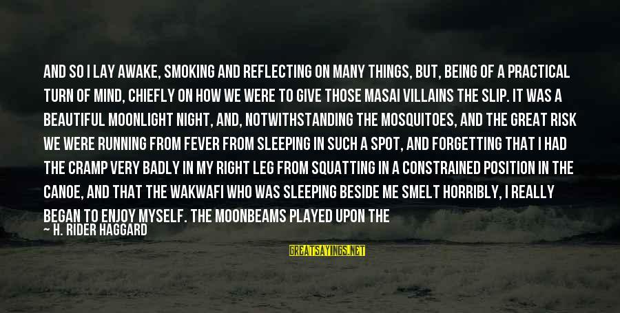 Haggard's Sayings By H. Rider Haggard: And so I lay awake, smoking and reflecting on many things, but, being of a