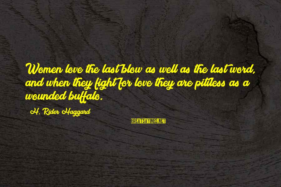 Haggard's Sayings By H. Rider Haggard: Women love the last blow as well as the last word, and when they fight