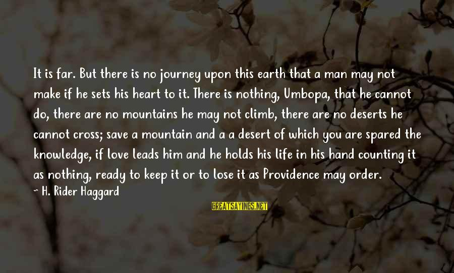 Haggard's Sayings By H. Rider Haggard: It is far. But there is no journey upon this earth that a man may