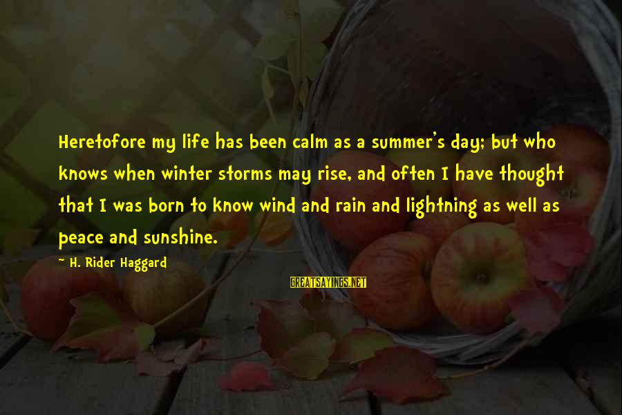 Haggard's Sayings By H. Rider Haggard: Heretofore my life has been calm as a summer's day; but who knows when winter