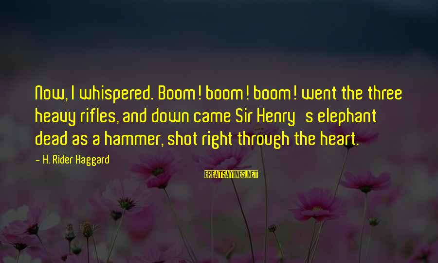 Haggard's Sayings By H. Rider Haggard: Now, I whispered. Boom! boom! boom! went the three heavy rifles, and down came Sir