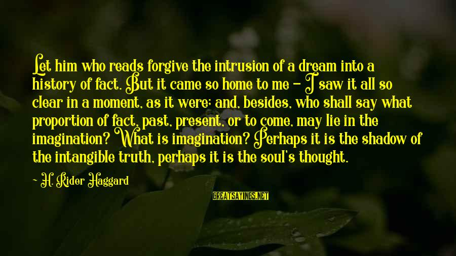 Haggard's Sayings By H. Rider Haggard: Let him who reads forgive the intrusion of a dream into a history of fact.