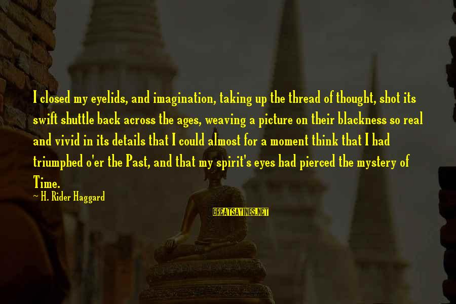 Haggard's Sayings By H. Rider Haggard: I closed my eyelids, and imagination, taking up the thread of thought, shot its swift