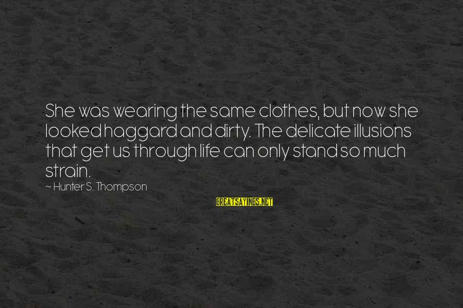 Haggard's Sayings By Hunter S. Thompson: She was wearing the same clothes, but now she looked haggard and dirty. The delicate