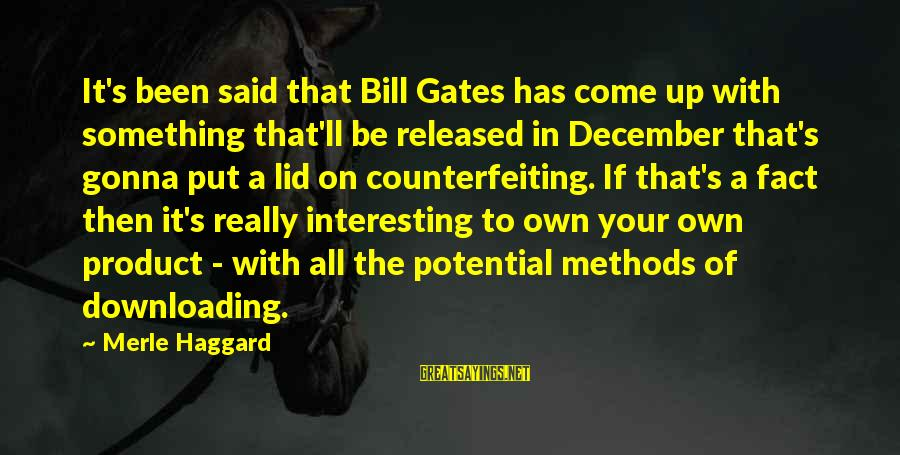 Haggard's Sayings By Merle Haggard: It's been said that Bill Gates has come up with something that'll be released in