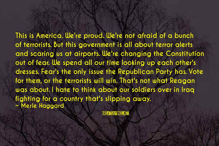 Haggard's Sayings By Merle Haggard: This is America. We're proud. We're not afraid of a bunch of terrorists. But this