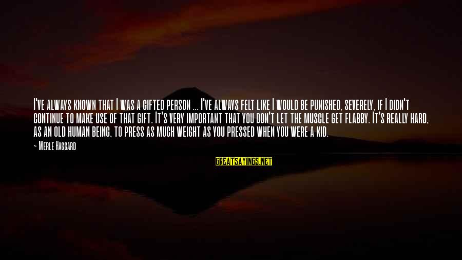 Haggard's Sayings By Merle Haggard: I've always known that I was a gifted person ... I've always felt like I