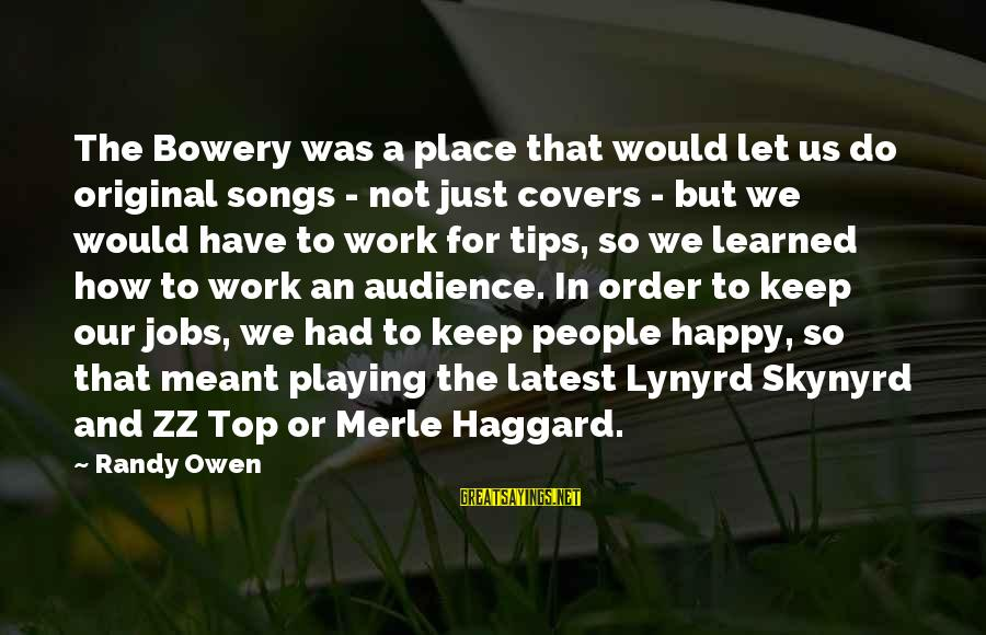 Haggard's Sayings By Randy Owen: The Bowery was a place that would let us do original songs - not just