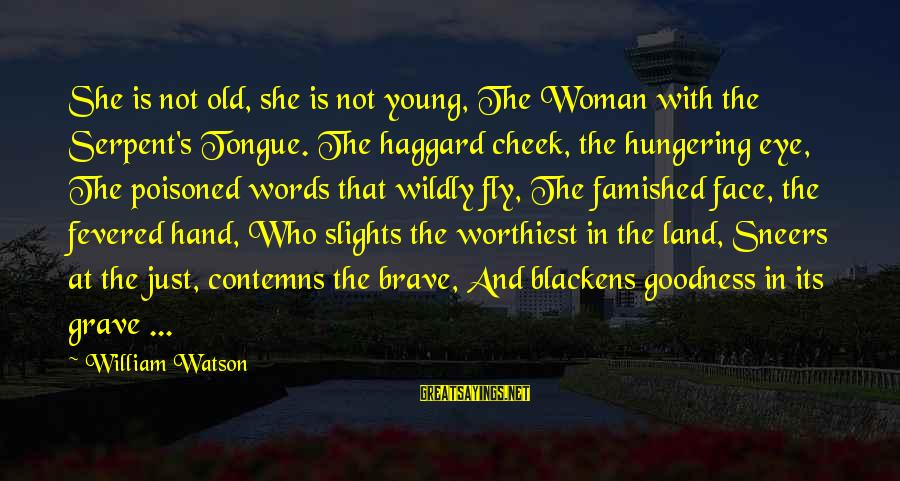 Haggard's Sayings By William Watson: She is not old, she is not young, The Woman with the Serpent's Tongue. The