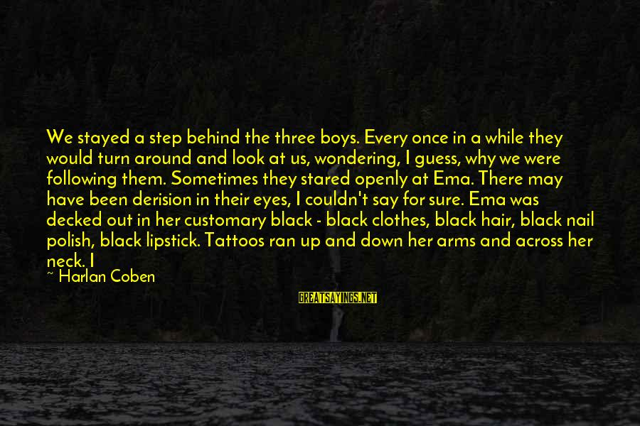 Hair And Nail Sayings By Harlan Coben: We stayed a step behind the three boys. Every once in a while they would