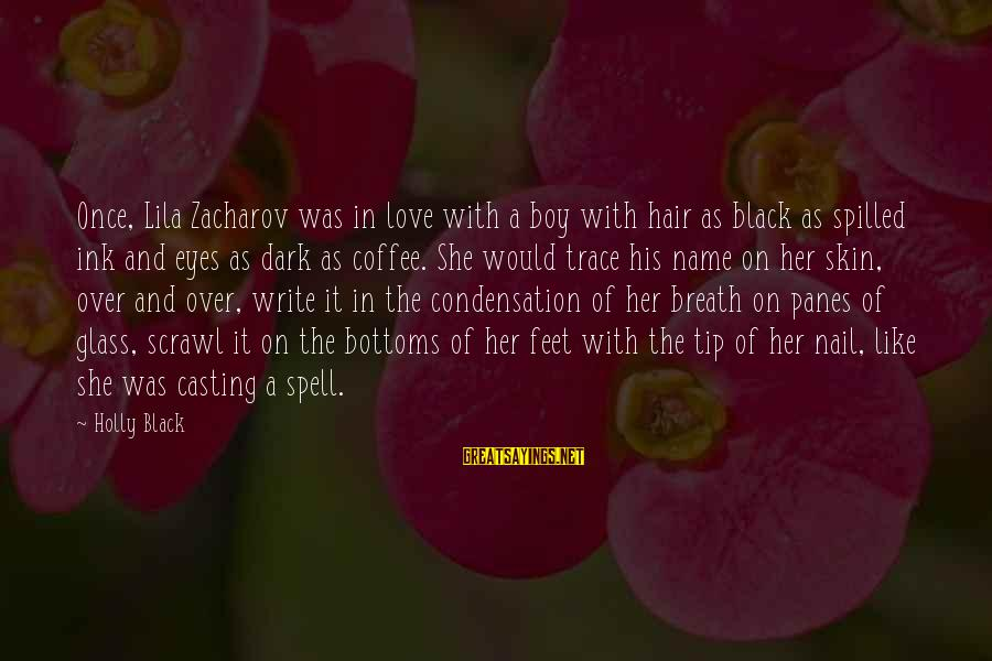 Hair And Nail Sayings By Holly Black: Once, Lila Zacharov was in love with a boy with hair as black as spilled