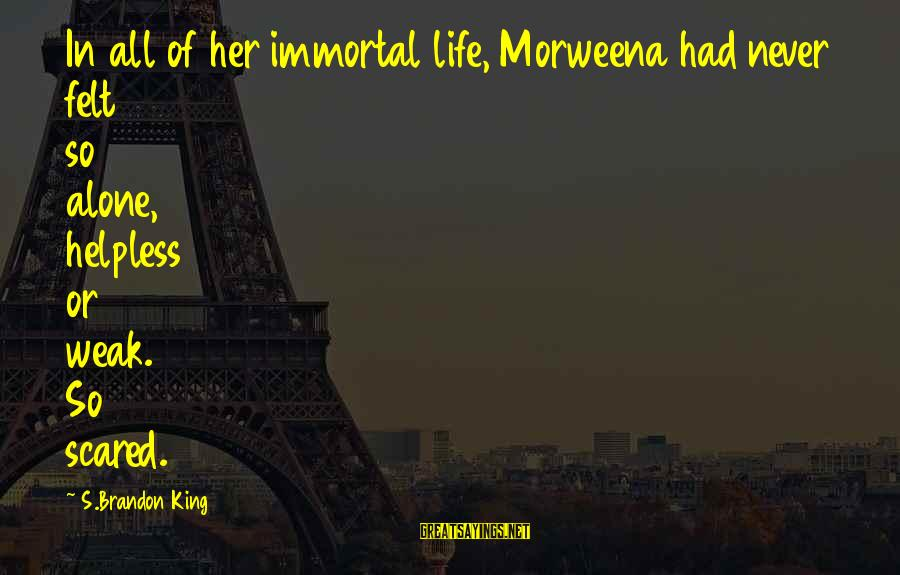 Hairdresser Beauty Sayings By S.Brandon King: In all of her immortal life, Morweena had never felt so alone, helpless or weak.