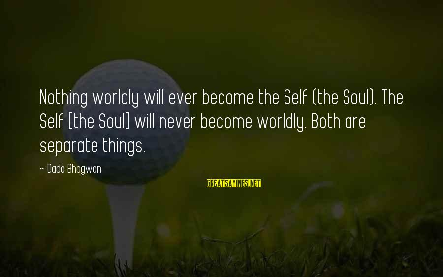 Hairstylist Sayings By Dada Bhagwan: Nothing worldly will ever become the Self (the Soul). The Self [the Soul] will never