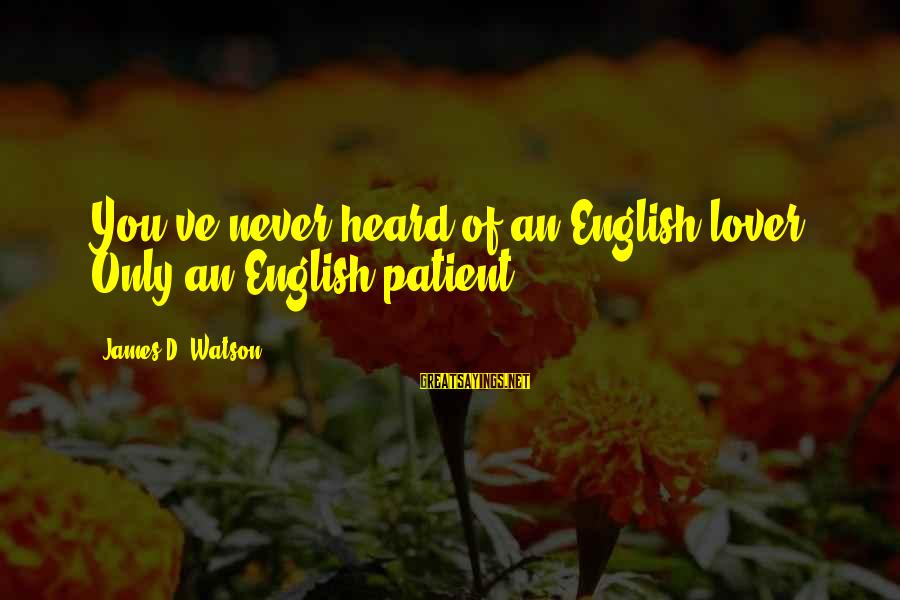 Hairstylist Sayings By James D. Watson: You've never heard of an English lover. Only an English patient.