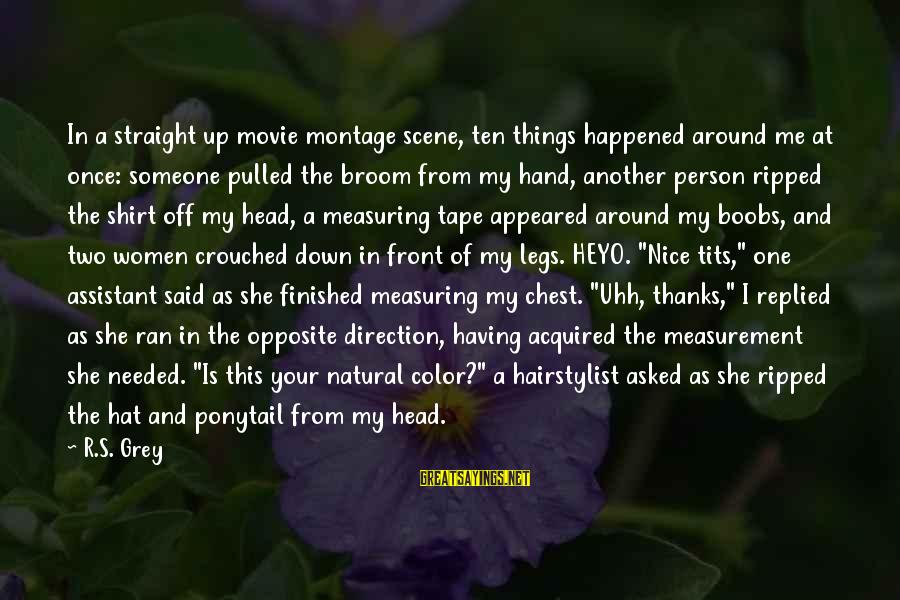 Hairstylist Sayings By R.S. Grey: In a straight up movie montage scene, ten things happened around me at once: someone