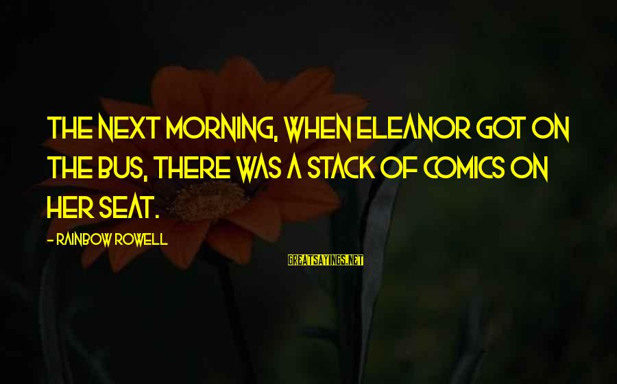 Hairstylist Sayings By Rainbow Rowell: The next morning, when Eleanor got on the bus, there was a stack of comics