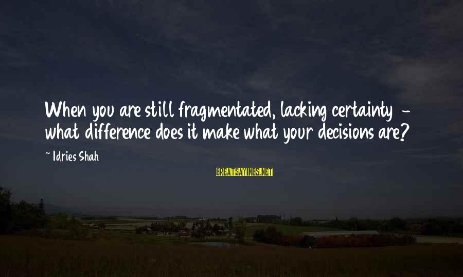 Hakim Sanai Sayings By Idries Shah: When you are still fragmentated, lacking certainty - what difference does it make what your