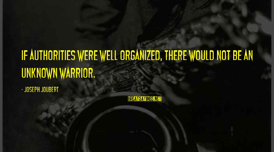 Hakim Sanai Sayings By Joseph Joubert: If authorities were well organized, there would not be an Unknown Warrior.