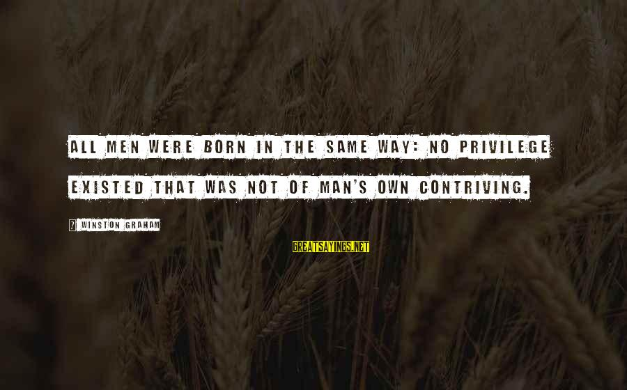 Hakim Sanai Sayings By Winston Graham: All men were born in the same way: no privilege existed that was not of