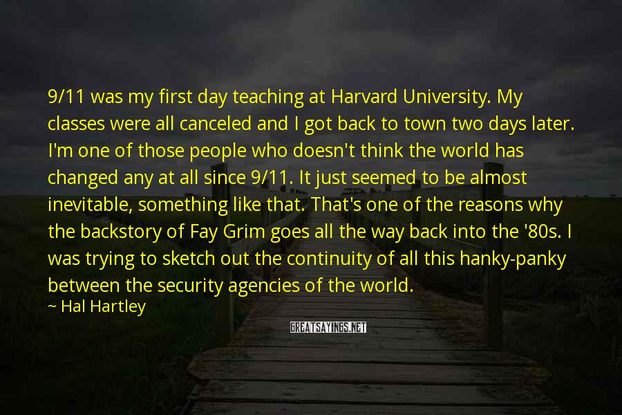 Hal Hartley Sayings: 9/11 was my first day teaching at Harvard University. My classes were all canceled and