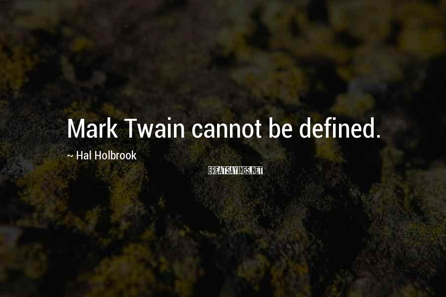Hal Holbrook Sayings: Mark Twain cannot be defined.