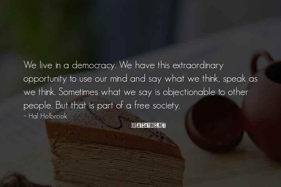 Hal Holbrook Sayings: We live in a democracy. We have this extraordinary opportunity to use our mind and