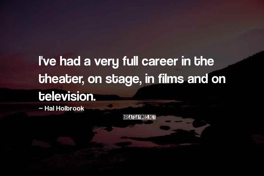 Hal Holbrook Sayings: I've had a very full career in the theater, on stage, in films and on