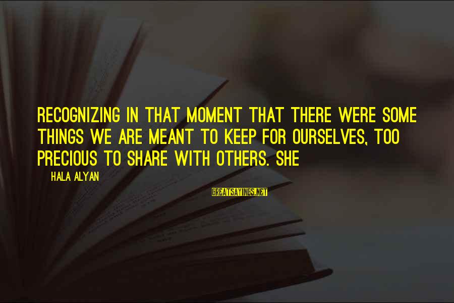 Hala Sayings By Hala Alyan: recognizing in that moment that there were some things we are meant to keep for