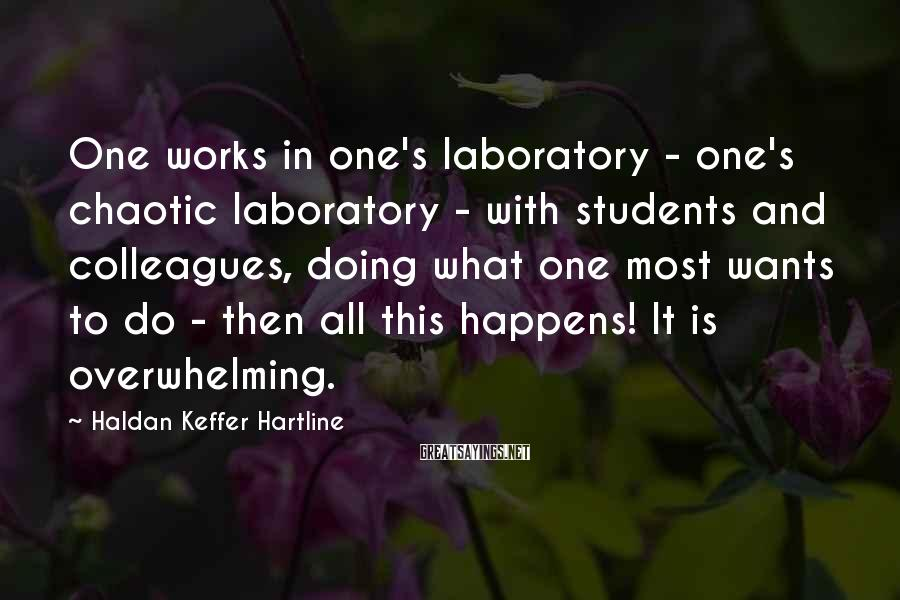 Haldan Keffer Hartline Sayings: One works in one's laboratory - one's chaotic laboratory - with students and colleagues, doing