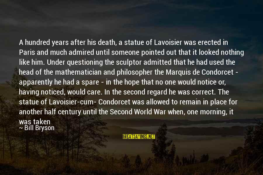 Half A World Away Sayings By Bill Bryson: A hundred years after his death, a statue of Lavoisier was erected in Paris and
