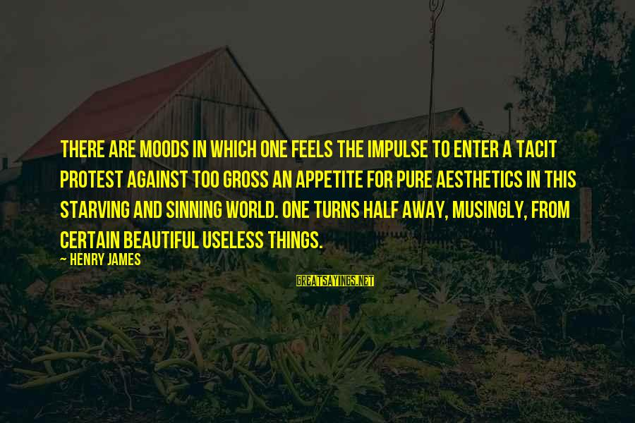 Half A World Away Sayings By Henry James: There are moods in which one feels the impulse to enter a tacit protest against