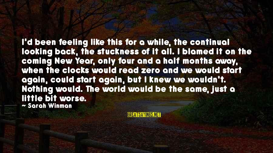 Half A World Away Sayings By Sarah Winman: I'd been feeling like this for a while, the continual looking back, the stuckness of