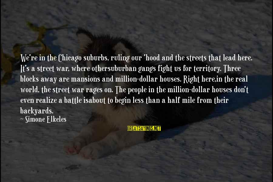 Half A World Away Sayings By Simone Elkeles: We're in the Chicago suburbs, ruling our 'hood and the streets that lead here. It's