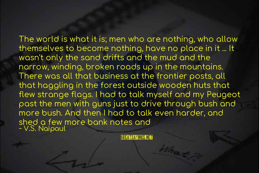 Half A World Away Sayings By V.S. Naipaul: The world is what it is; men who are nothing, who allow themselves to become