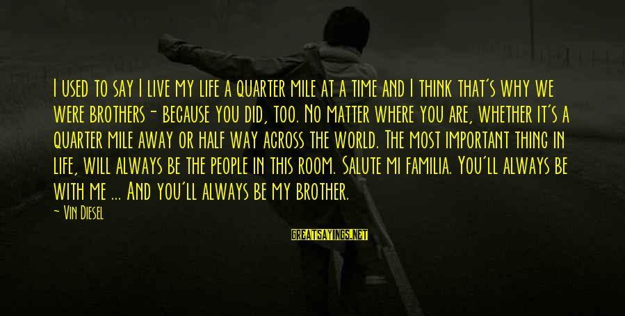 Half A World Away Sayings By Vin Diesel: I used to say I live my life a quarter mile at a time and