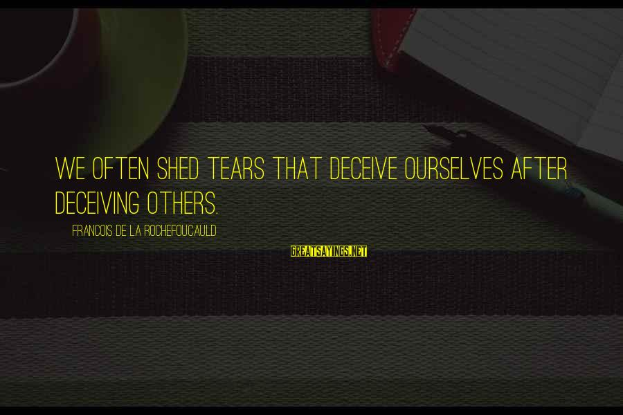 Halling Sayings By Francois De La Rochefoucauld: We often shed tears that deceive ourselves after deceiving others.