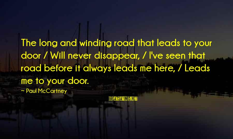 Halling Sayings By Paul McCartney: The long and winding road that leads to your door / Will never disappear, /