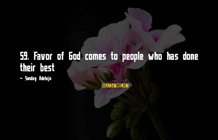 Halling Sayings By Sunday Adelaja: 59. Favor of God comes to people who has done their best