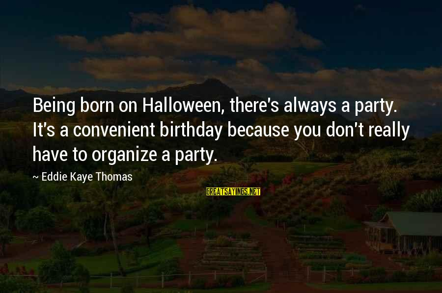Halloween Birthday Sayings By Eddie Kaye Thomas: Being born on Halloween, there's always a party. It's a convenient birthday because you don't