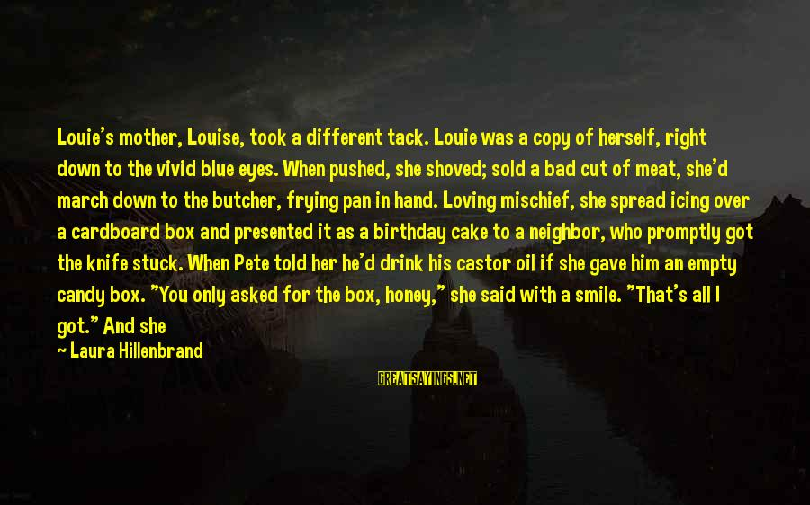 Halloween Birthday Sayings By Laura Hillenbrand: Louie's mother, Louise, took a different tack. Louie was a copy of herself, right down