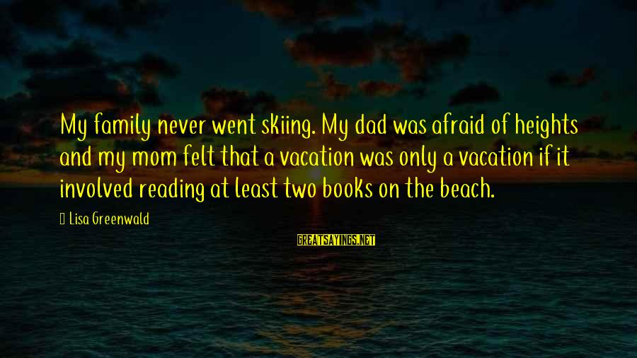 Halloween Birthday Sayings By Lisa Greenwald: My family never went skiing. My dad was afraid of heights and my mom felt