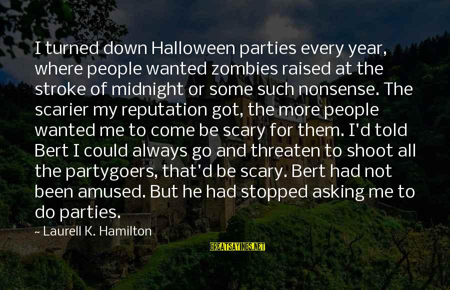 Halloween Parties Sayings By Laurell K. Hamilton: I turned down Halloween parties every year, where people wanted zombies raised at the stroke