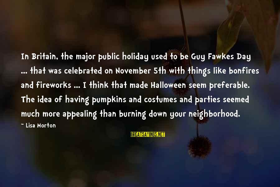 Halloween Parties Sayings By Lisa Morton: In Britain, the major public holiday used to be Guy Fawkes Day ... that was