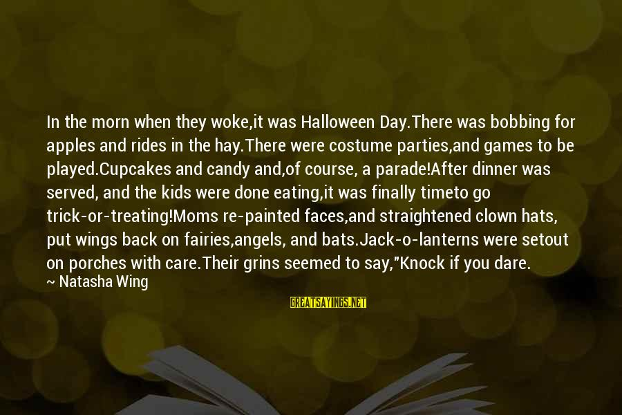 Halloween Parties Sayings By Natasha Wing: In the morn when they woke,it was Halloween Day.There was bobbing for apples and rides