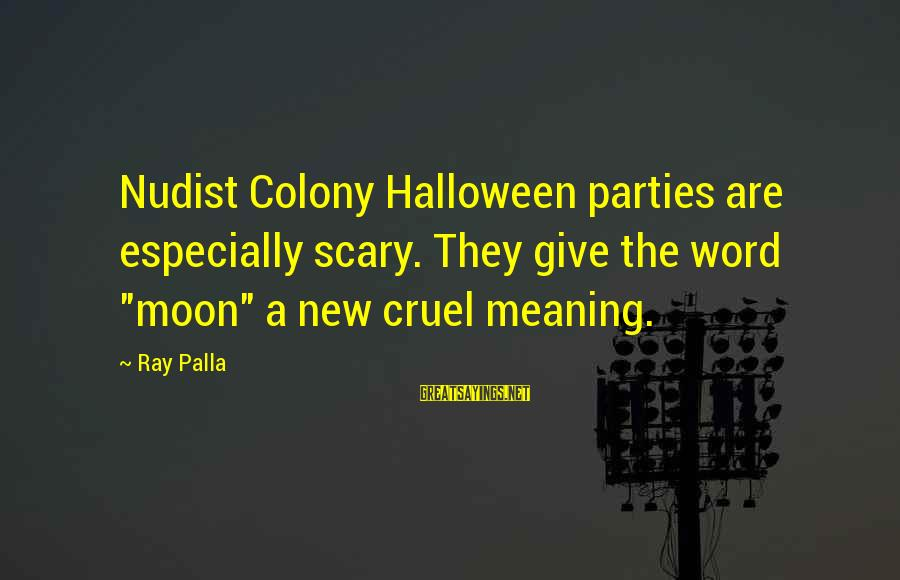 """Halloween Parties Sayings By Ray Palla: Nudist Colony Halloween parties are especially scary. They give the word """"moon"""" a new cruel"""