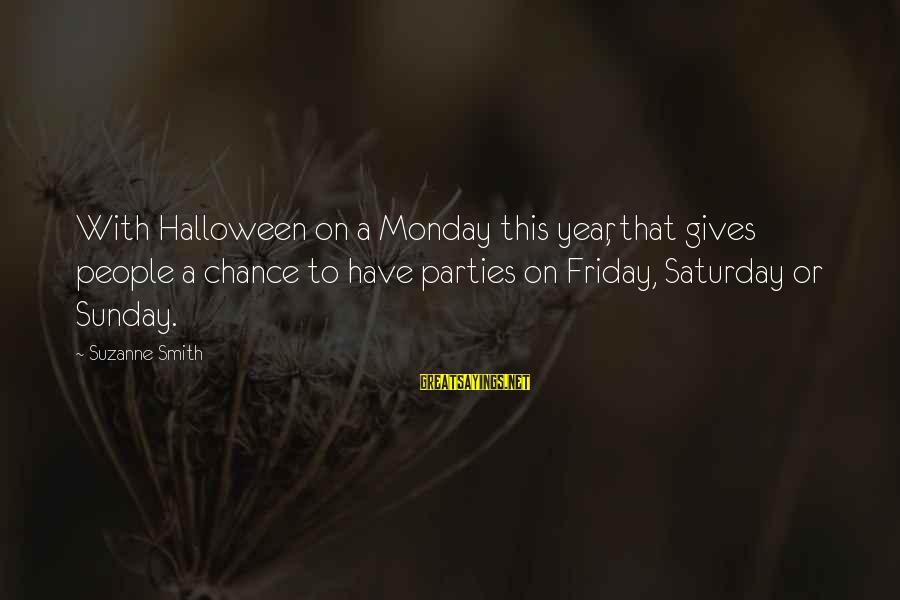 Halloween Parties Sayings By Suzanne Smith: With Halloween on a Monday this year, that gives people a chance to have parties